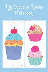 My Cupcake Recipe Notebook: Cute Notebook to record all your favourite Cupcake Recipes & Ingredients Paperback