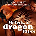 Mated by the Dragon Boss Audiobook by Meg Ripley Narrated by Meghan Kelly