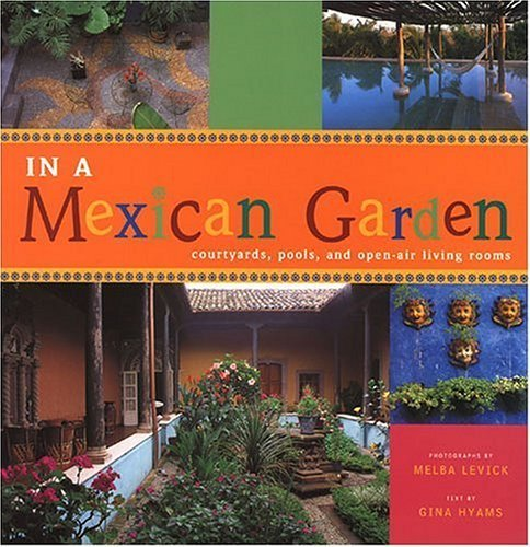 In A Mexican Garden: Courtyards, Pools, and Open-Air Living Rooms ebook