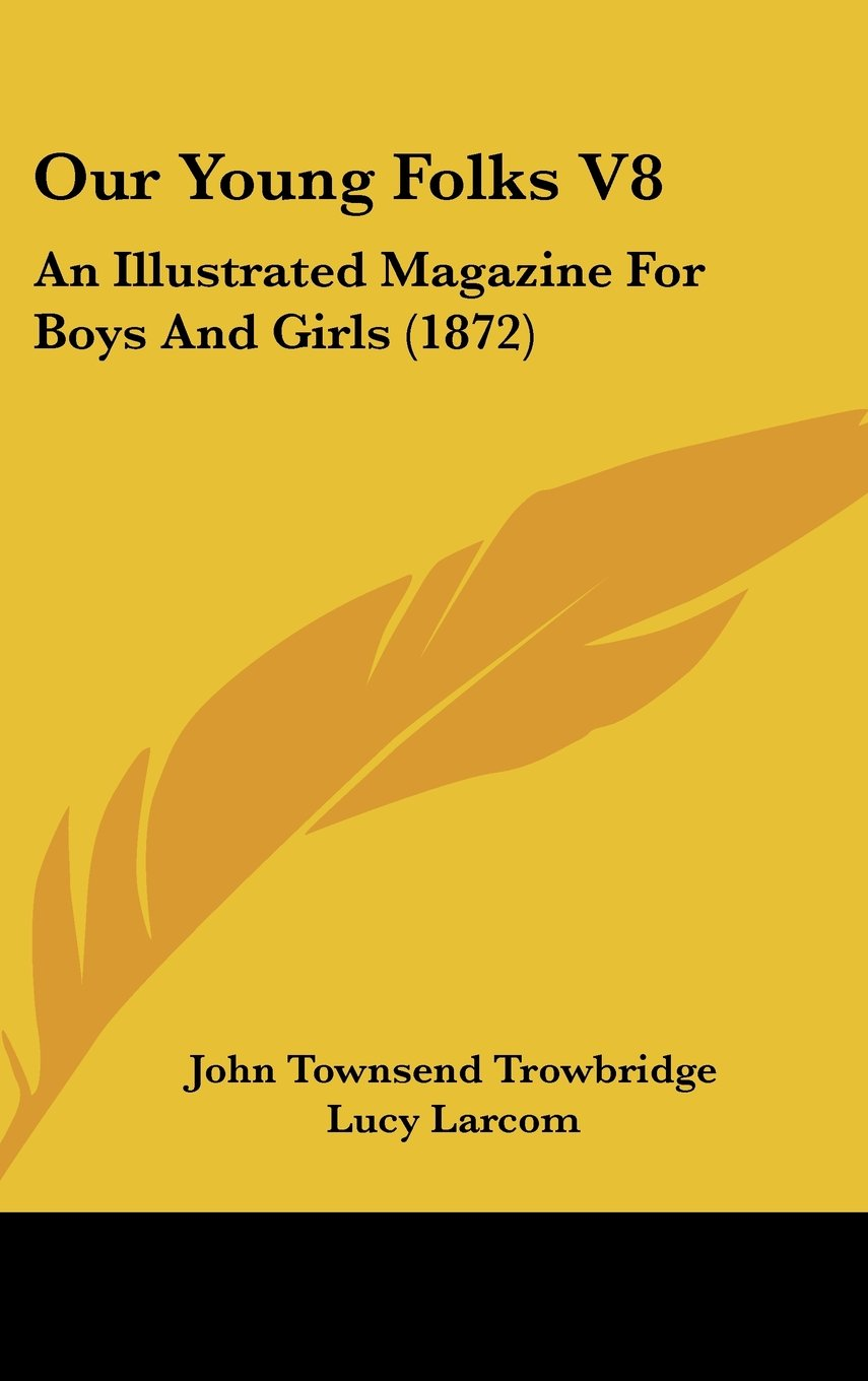 Read Online Our Young Folks V8: An Illustrated Magazine for Boys and Girls (1872) pdf epub