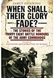 When Shall their Glory Fade?: The Stories of the Thirty-Eight Battle Honours of the Army Commandos
