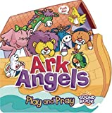 img - for Ark Angels: Play and Pray (Audio Prayer Sound Books) book / textbook / text book