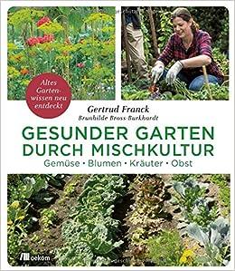 Gesunder Garten Durch Mischkultur 9783962381011 Amazoncom Books