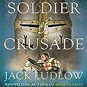 Soldier of Crusade: The Crusades Trilogy, Book 2 Hörbuch von Jack Ludlow Gesprochen von: Jonathan Keeble