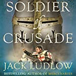 Soldier of Crusade: The Crusades Trilogy, Book 2 | Jack Ludlow