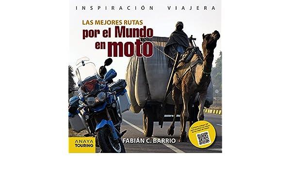 Las mejores rutas por el mundo en moto: Fabián C. Barrio: 9788499356679: Amazon.com: Books