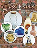 Collectors Guide to Glass Banks, Identification and