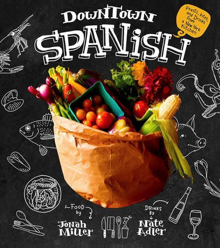 Downtown Spanish: Feasts, Bites, and Drinks from a New York Kitchen by Nate Adler, Jonah Miller
