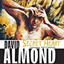 Secret Heart Audiobook by David Almond Narrated by David Almond