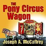 The Pony Circus Wagon | Joseph A. McCaffrey