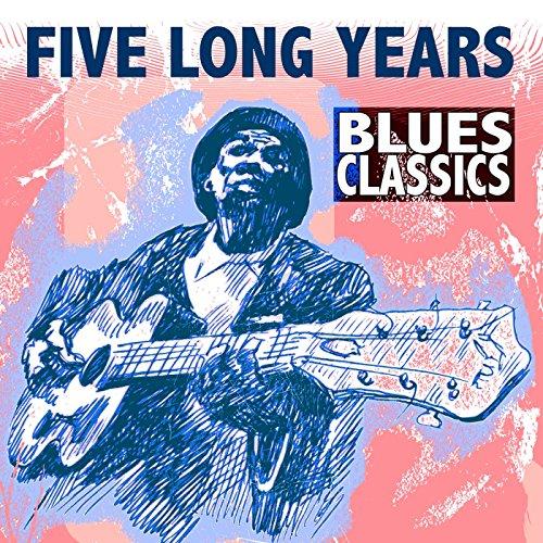 Five Long Years: Blues Classics