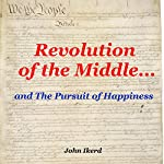 Revolution of the Middle... and the Pursuit of Happiness | John Ikerd