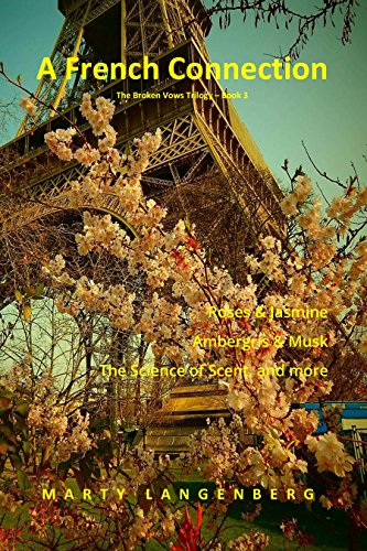 A French Connection: Roses & Jasmine, Ambergris & Musk, The Science of Scent and more (The Broken Vows Trilogy Book 3) by [Langenberg, Marty]