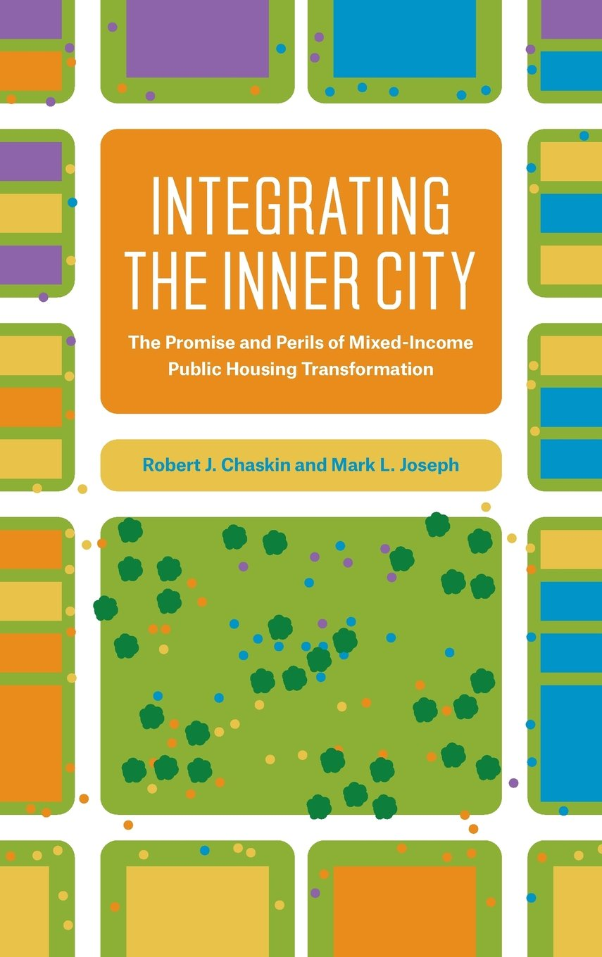 Integrating the Inner City: The Promise and Perils of Mixed-Income Public Housing Transformation ebook