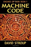 Engines of Dusk Book 1: Machine Code, David Stroup, 1477604375