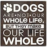 Sign – Dogs Are Not Our Whole Life, but They Make Our Life Whole For Sale