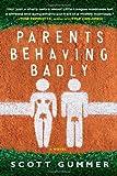 Parents Behaving Badly, Scott Gummer, 1451609183