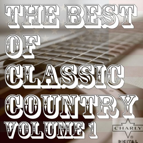 The Best of Classic Country Volume 1 (Best Country Music Of All Time)
