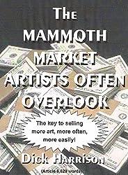 THE MAMMOTH MARKET ARTISTS OFTEN OVERLOOK