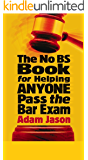 The No BS Book For Helping ANYONE Pass the Bar Exam