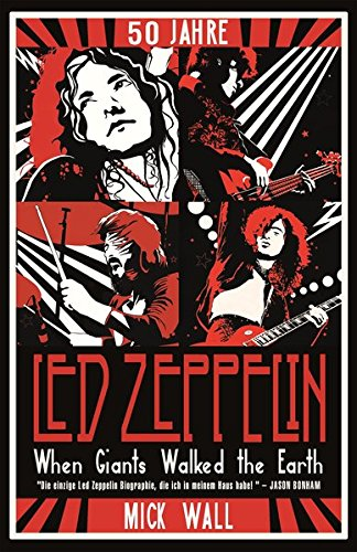 When Giants Walked the Earth: A Biography of Led Zeppelin Taschenbuch – 29. Oktober 2018 Mick Wall Overamstel Verlag GmbH 3962410104 Rock