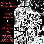Sir Arthur Conan Doyle & Harry Houdini in The Adventure of the Spook House | C. Michael Forsyth