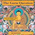 The Guru Question: A Seasoned Reflection Audiobook by David Christopher Lane Narrated by Scott R. Smith