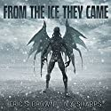 From the Ice They Came Audiobook by Eric S. Brown, N.X. Sharps Narrated by Todd Haskell