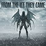From the Ice They Came | Eric S. Brown,N.X. Sharps