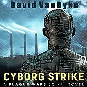 Cyborg Strike: Plague Wars Series, Book 7 | David VanDyke