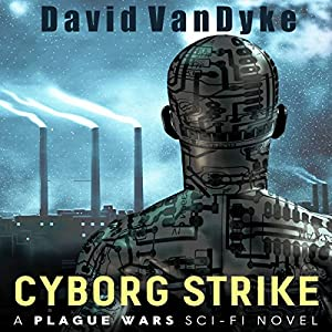 Cyborg Strike: Plague Wars Series, Book 7 Audiobook