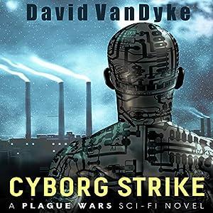 Cyborg Strike: Plague Wars Series, Book 7 Hörbuch