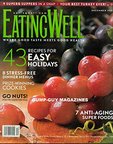 EATING WELL November December 2007 Magazine 43 RECIPES FOR EASY HOLIDAYS 7 Anti-Aging Super Foods BEST TURKEY EVER 8 Stress-Free Dinner Menus RUSTIC PESTO TART