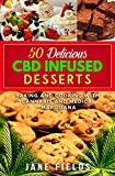 50 Delicious CBD Infused Desserts : Baking & Cooking with Cannabis & Medical Marijuana: Amazing and Delicious Desserts, Cookies, Brownies, Pies, Munchies, Snacks