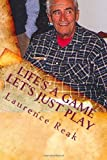 Life's a Game Let's Just Play, Laurence Reak, 145630481X