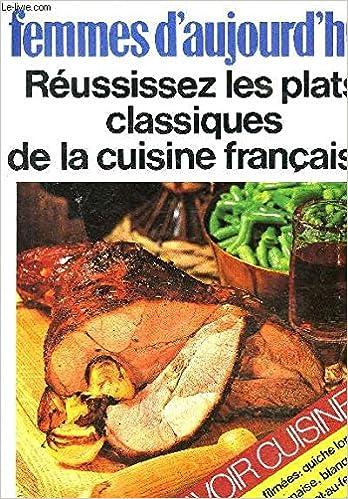"""""""Femmes d'aujourd'hui"""". Réussissez les plats classiques de la cuisine française"""