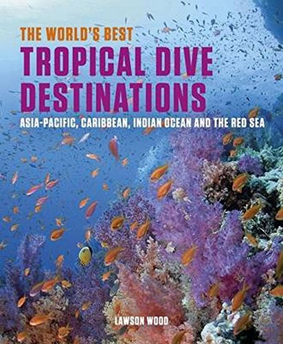 The World's Best Tropical Dive Destinations: Asia-Pacific, Caribbean. Indian Ocean & the Red Sea (Best Caribbean Diving Destinations)