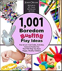 1,001 Boredom Busting Play Ideas: Free and Low Cost Crafts, Activities, Games and Family Fun That Will Help You Raise Happy, Healthy Children (It's All Kid's Play) by [Oram, Jean]