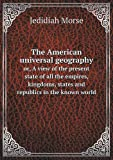 The American Universal Geography or, a View of the Present State of All the Empires, Kingdoms, States and Republics in the Known World, Jedidiah Morse, 5518718888