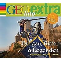 Burgen, Ritter und Legenden - Auf Zeitreise ins Mittelalter: GEOlino extra Hör-Bibliothek (Die GEOlino Hör-Bibliothek - Einzeltitel, Band 25)