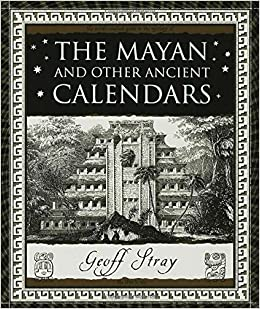 The Mayan And Other Ancient Calendars Wooden Books Geoff Stray
