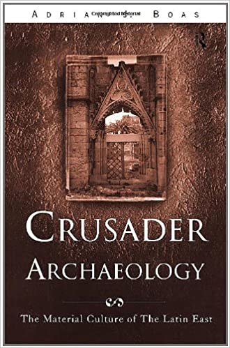 Crusader Archaeology The Material Culture of the Latin East