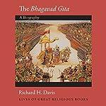 The Bhagavad Gita (Lives of Great Religious Books): A Biography | Richard H. Davis