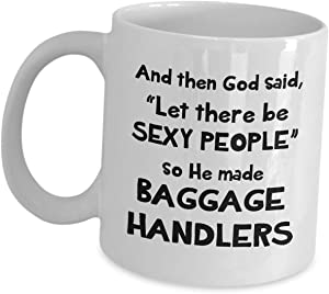 Funny Cute Gag Gifts for Baggage Handler - God Said Let There Be Sexy - Tea Cup Coffee Mug Ramp Agent Staff Airline Employee Ramper Airport Rampie Fleet Service Clerk Agent Idea