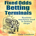 Fixed Odds Betting Terminals: Roulette Machines Used in Betting Shops | Dale Gardener