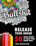 img - for BULLSHIT: 50 Swear Words to Color Your Anger Away: Release Your Anger: Stress Relief Curse Words Coloring Book for Adults book / textbook / text book