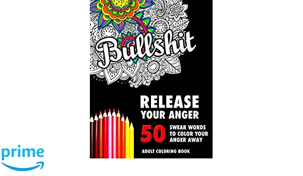 BULLSHIT 50 Swear Words To Color Your Anger Away Release Stress Relief Curse Coloring Book For Adults Randy Johnson Amazonau