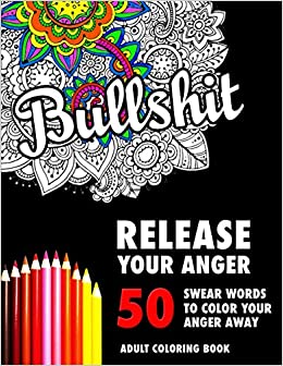 BULLSHIT 50 Swear Words To Color Your Anger Away Release Stress Relief Curse Coloring Book For Adults