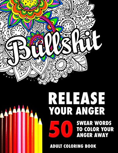 BULLSHIT: 50 Swear Words to Color Your Anger Away: Release Your Anger: Stress Relief Curse Words Coloring Book for Adults cover