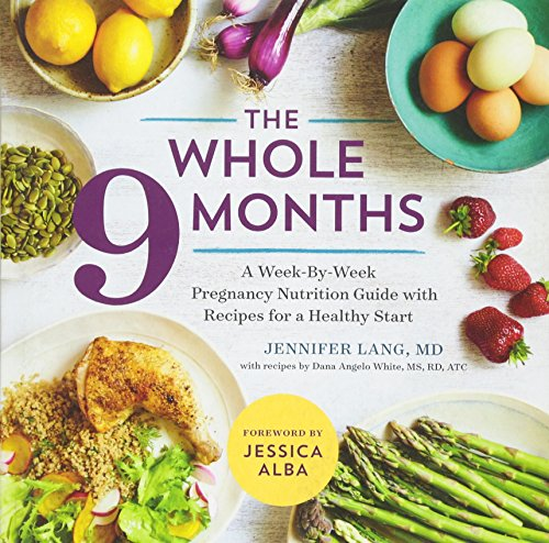 The Whole 9 Months: A Week-By-Week Pregnancy Nutrition Guide with Recipes for a Healthy - Women Angelo San
